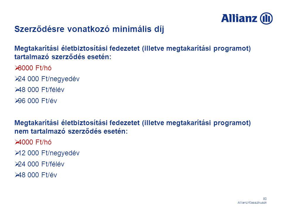 80 Allianz Klasszikusok Szerződésre vonatkozó minimális díj Megtakarítási életbiztosítási fedezetet (illetve megtakarítási programot) tartalmazó szerz
