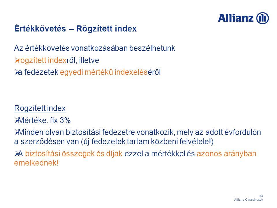 84 Allianz Klasszikusok Értékkövetés – Rögzített index Az értékkövetés vonatkozásában beszélhetünk  rögzített indexről, illetve  a fedezetek egyedi