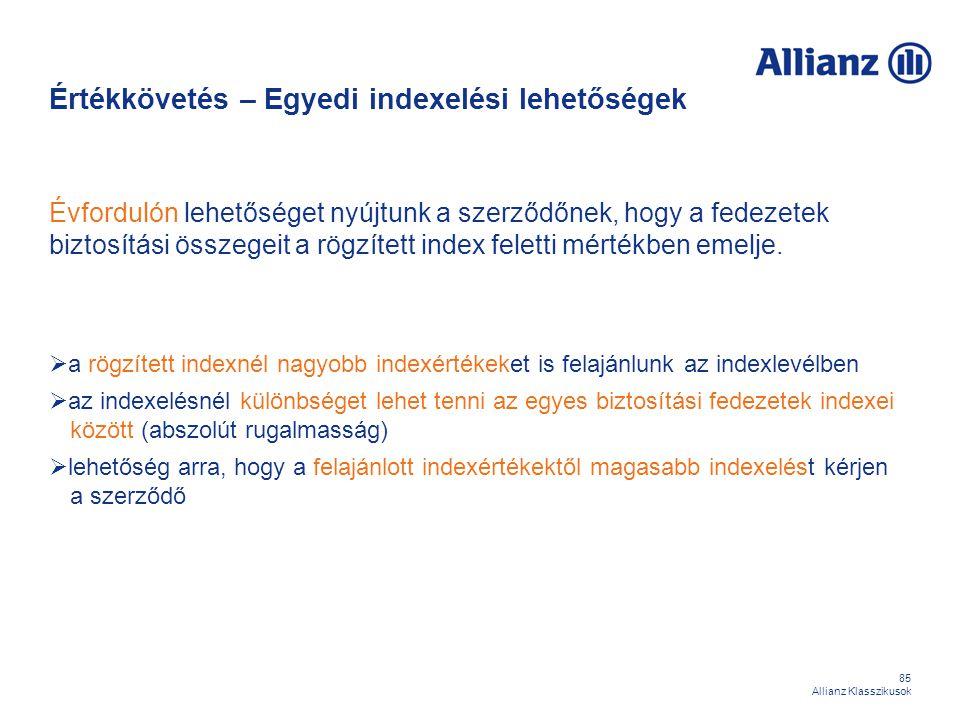 85 Allianz Klasszikusok Értékkövetés – Egyedi indexelési lehetőségek Évfordulón lehetőséget nyújtunk a szerződőnek, hogy a fedezetek biztosítási össze