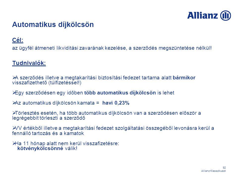 92 Allianz Klasszikusok Automatikus díjkölcsön Cél: az ügyfél átmeneti likviditási zavarának kezelése, a szerződés megszüntetése nélkül! Tudnivalók: 