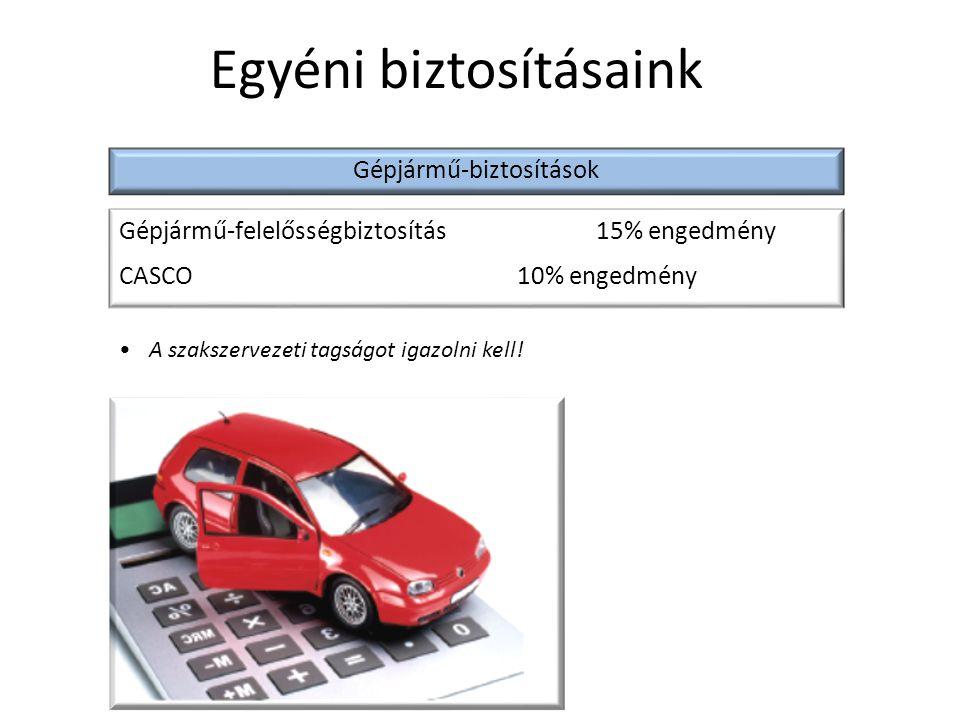 Egyéni biztosításaink Gépjármű-biztosítások Gépjármű-felelősségbiztosítás15% engedmény CASCO10% engedmény A szakszervezeti tagságot igazolni kell!