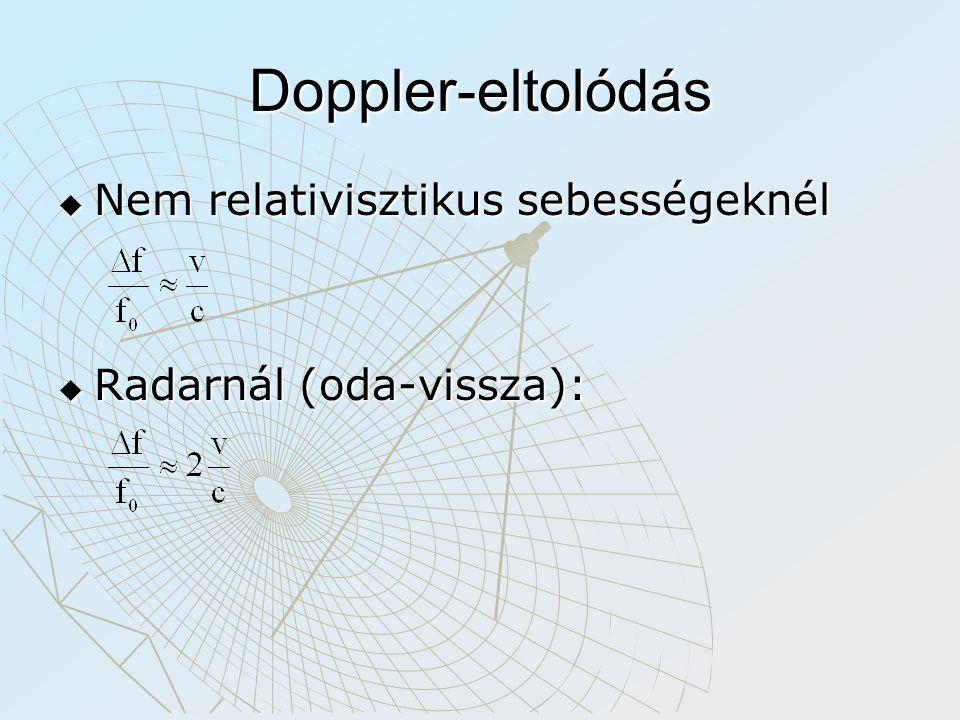 Doppler-eltolódás  Nem relativisztikus sebességeknél  Radarnál (oda-vissza):