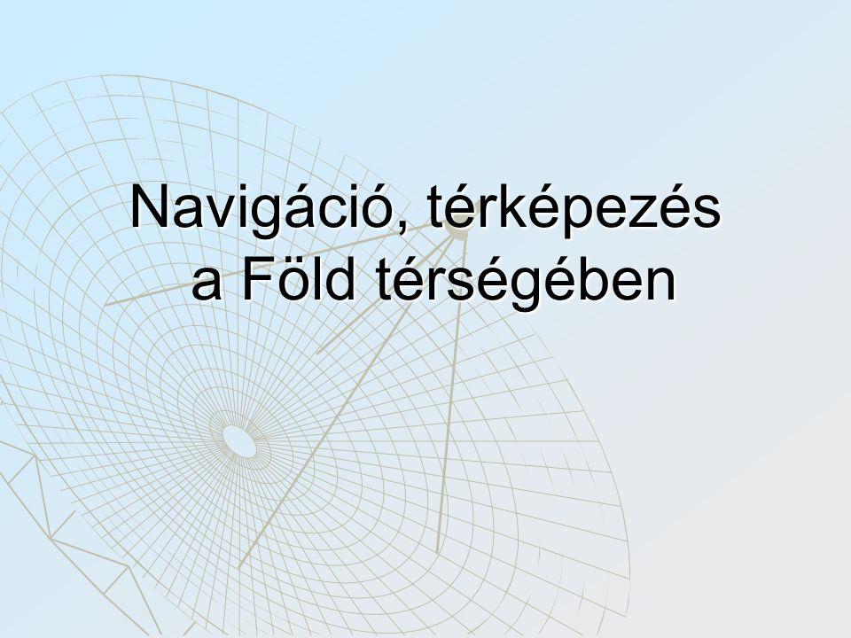 Helymeghatározás, távolságmérés A helymeghatározás, navigáció és térképezés távolság, ill.