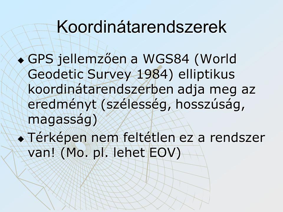 Koordinátarendszerek  GPS jellemzően a WGS84 (World Geodetic Survey 1984) elliptikus koordinátarendszerben adja meg az eredményt (szélesség, hosszúság, magasság)  Térképen nem feltétlen ez a rendszer van.