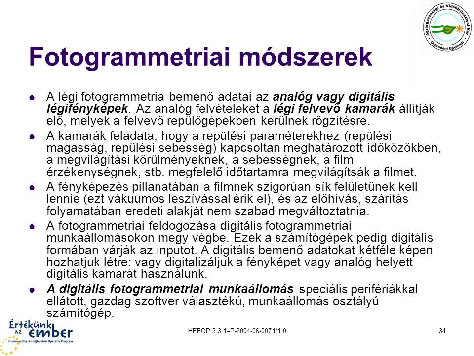 HEFOP 3.3.1–P-2004-06-0071/1.034 Fotogrammetriai módszerek A légi fotogrammetria bemenő adatai az analóg vagy digitális légifényképek. Az analóg felvé