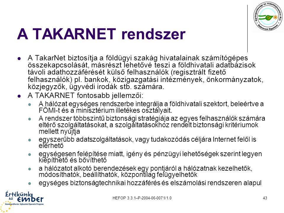 HEFOP 3.3.1–P-2004-06-0071/1.043 A TAKARNET rendszer A TakarNet biztosítja a földügyi szakág hivatalainak számítógépes összekapcsolását, másrészt lehe