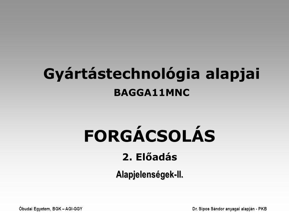 Gyártástechnológia alapjai BAGGA11MNC FORGÁCSOLÁS 2.