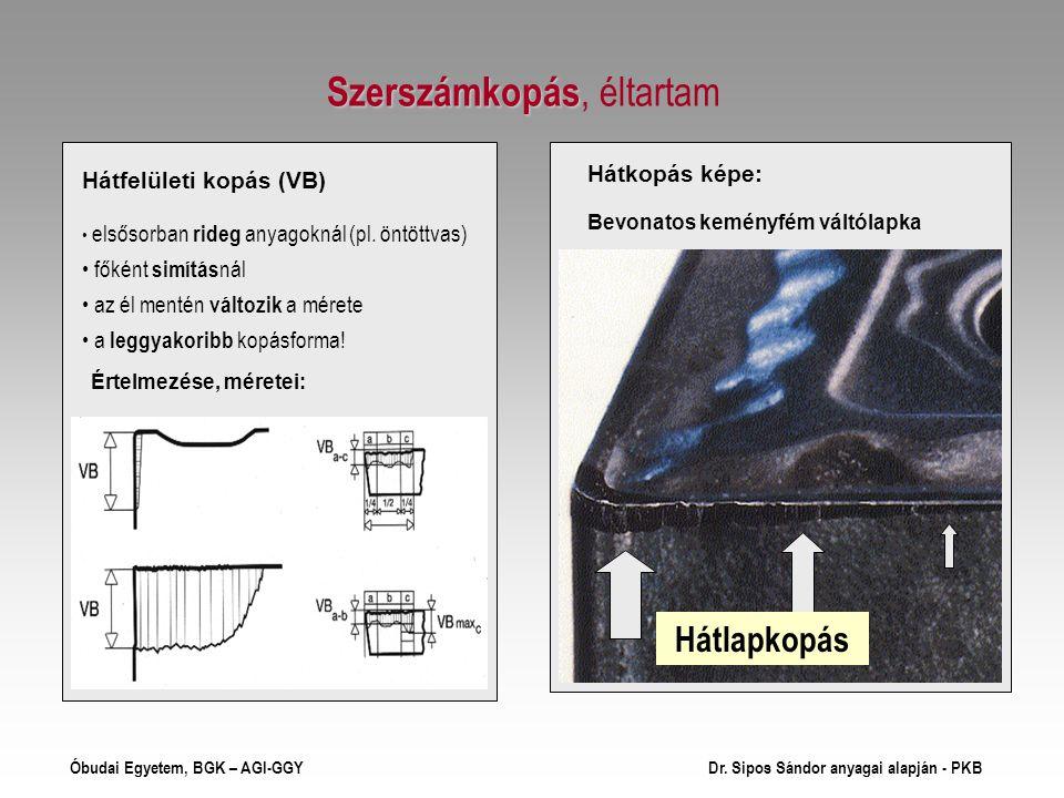 Szerszámkopás Szerszámkopás, éltartam Hátfelületi kopás (VB) Hátkopás képe: elsősorban rideg anyagoknál (pl.