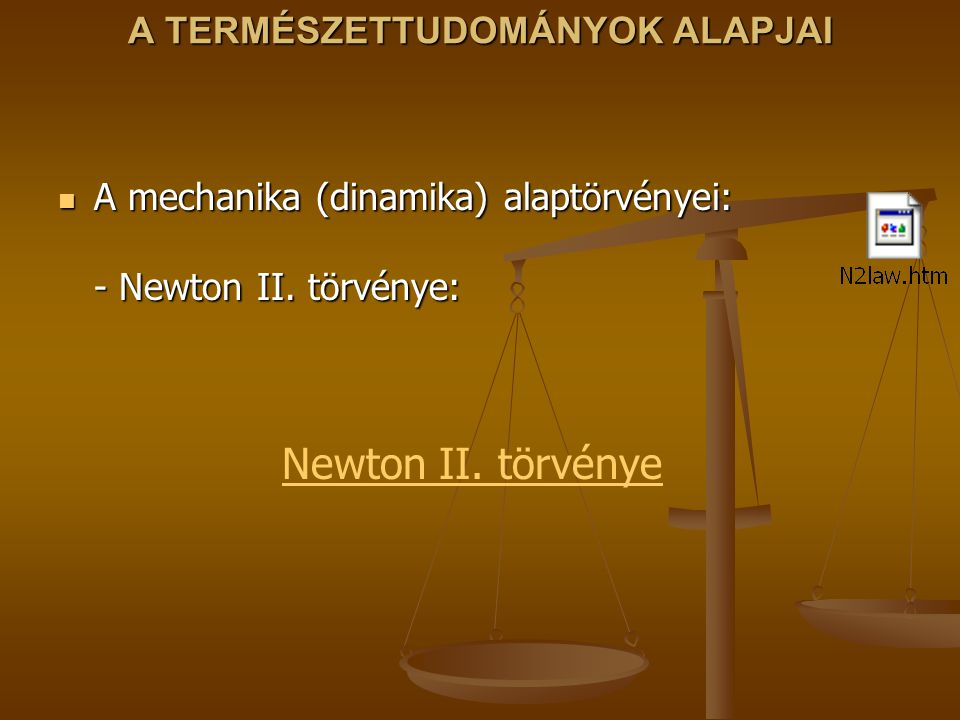 A TERMÉSZETTUDOMÁNYOK ALAPJAI A mechanika (dinamika) alaptörvényei: - Newton II. törvénye: A mechanika (dinamika) alaptörvényei: - Newton II. törvénye