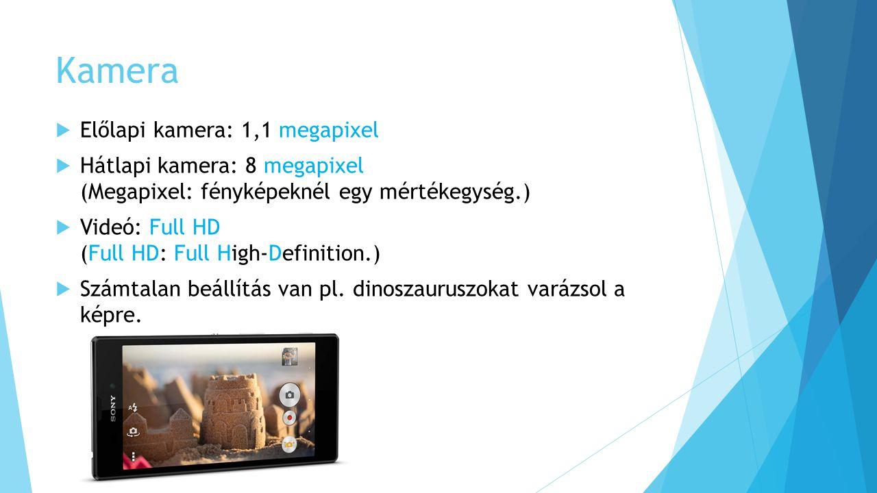 Kamera  Előlapi kamera: 1,1 megapixel  Hátlapi kamera: 8 megapixel (Megapixel: fényképeknél egy mértékegység.)  Videó: Full HD (Full HD: Full High-
