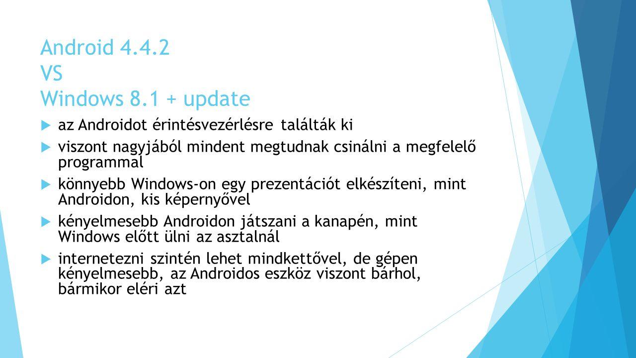 Android 4.4.2 VS Windows 8.1 + update  az Androidot érintésvezérlésre találták ki  viszont nagyjából mindent megtudnak csinálni a megfelelő programm