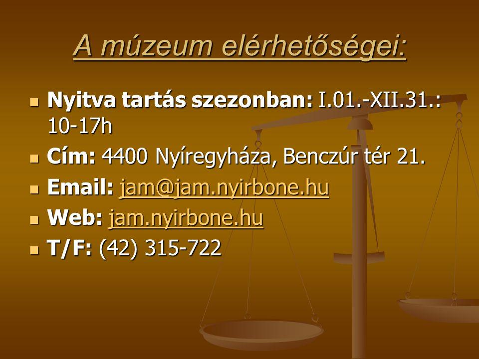 A múzeum elérhetőségei: Nyitva tartás szezonban: I.01.-XII.31.: 10-17h Nyitva tartás szezonban: I.01.-XII.31.: 10-17h Cím: 4400 Nyíregyháza, Benczúr tér 21.