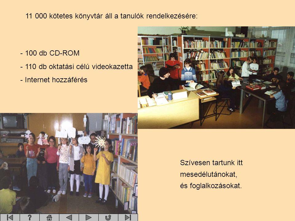 11 000 kötetes könyvtár áll a tanulók rendelkezésére: - 100 db CD-ROM 10 db oktatási célú videokazetta - Internet hozzáférés Szívesen tartunk itt mese