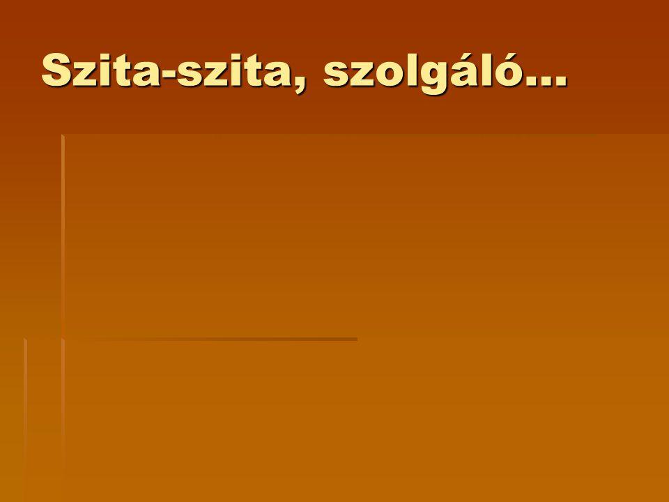 Szita-szita, szolgáló…
