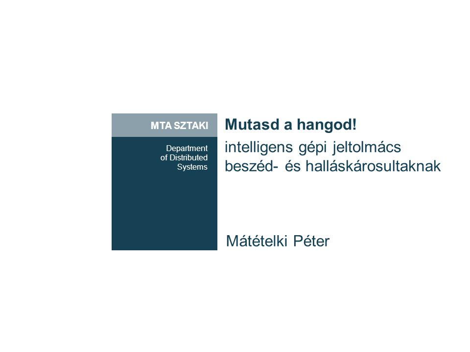 MTA SZTAKI Department of Distributed Systems Mutasd a hangod.