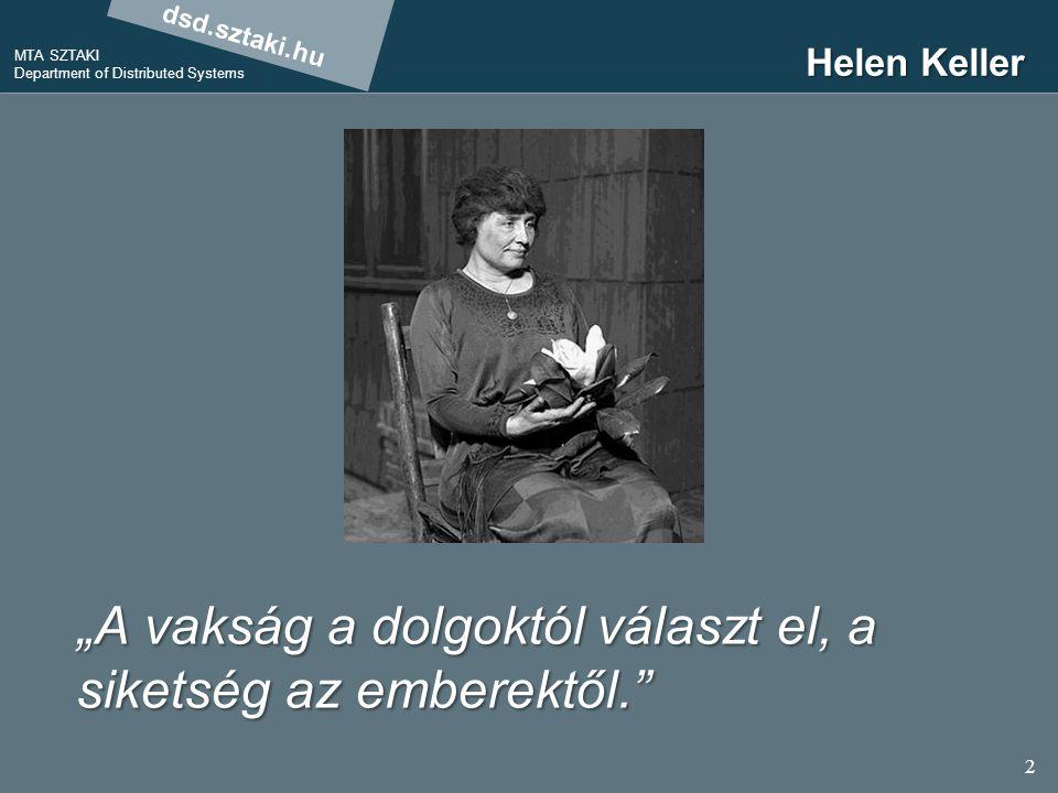 """dsd.sztaki.hu MTA SZTAKI Department of Distributed Systems 2 Helen Keller """"A vakság a dolgoktól választ el, a siketség az emberektől."""""""