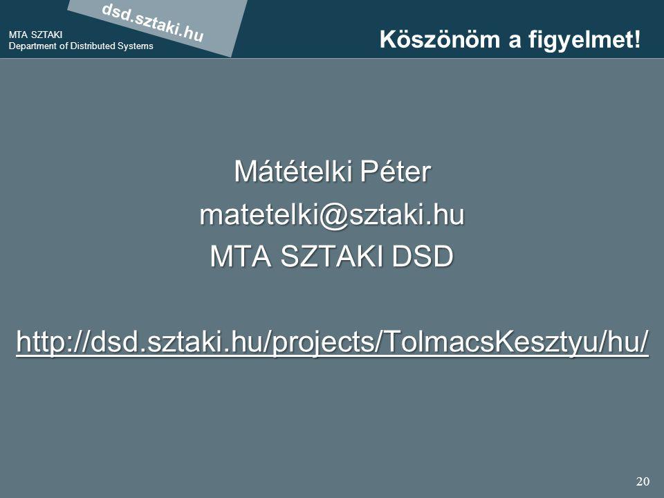 dsd.sztaki.hu MTA SZTAKI Department of Distributed Systems 20 Köszönöm a figyelmet! Mátételki Péter matetelki@sztaki.hu MTA SZTAKI DSD http://dsd.szta