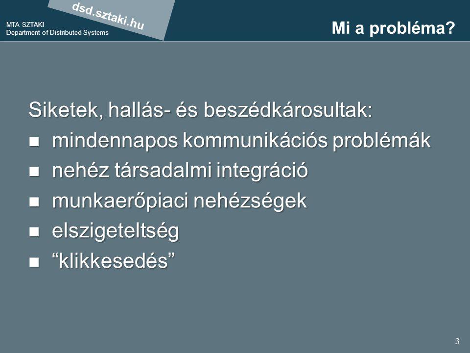 dsd.sztaki.hu MTA SZTAKI Department of Distributed Systems 3 Mi a probléma? Siketek, hallás- és beszédkárosultak: mindennapos kommunikációs problémák