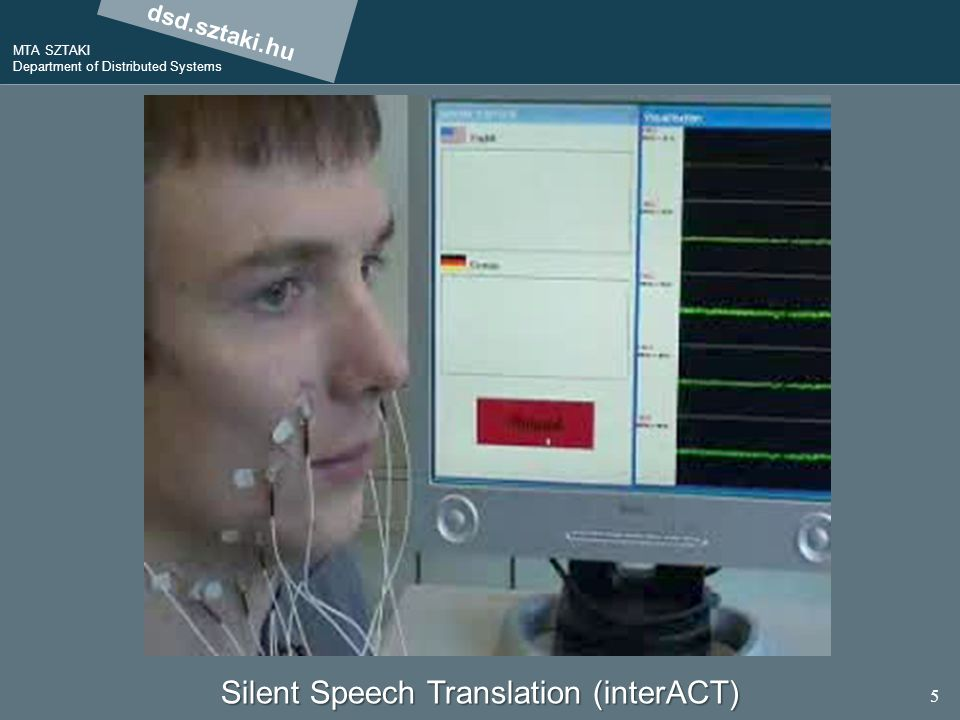 dsd.sztaki.hu MTA SZTAKI Department of Distributed Systems 5 Silent Speech Translation (interACT)