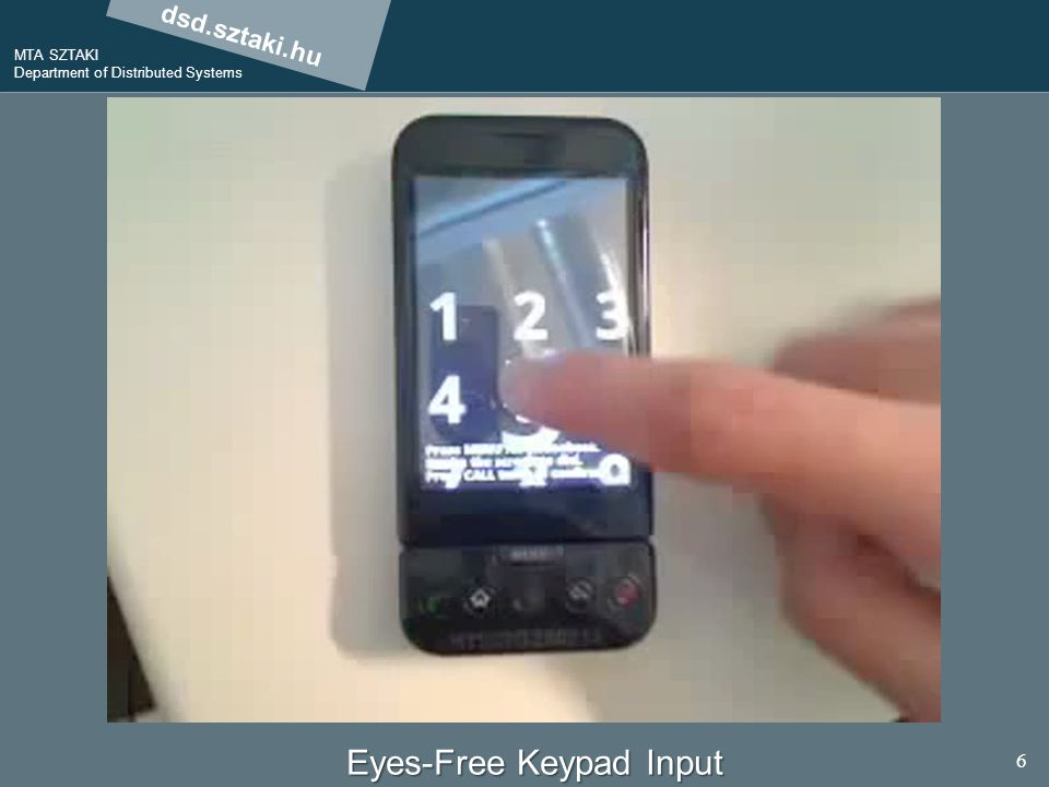 dsd.sztaki.hu MTA SZTAKI Department of Distributed Systems 6 Eyes-Free Keypad Input