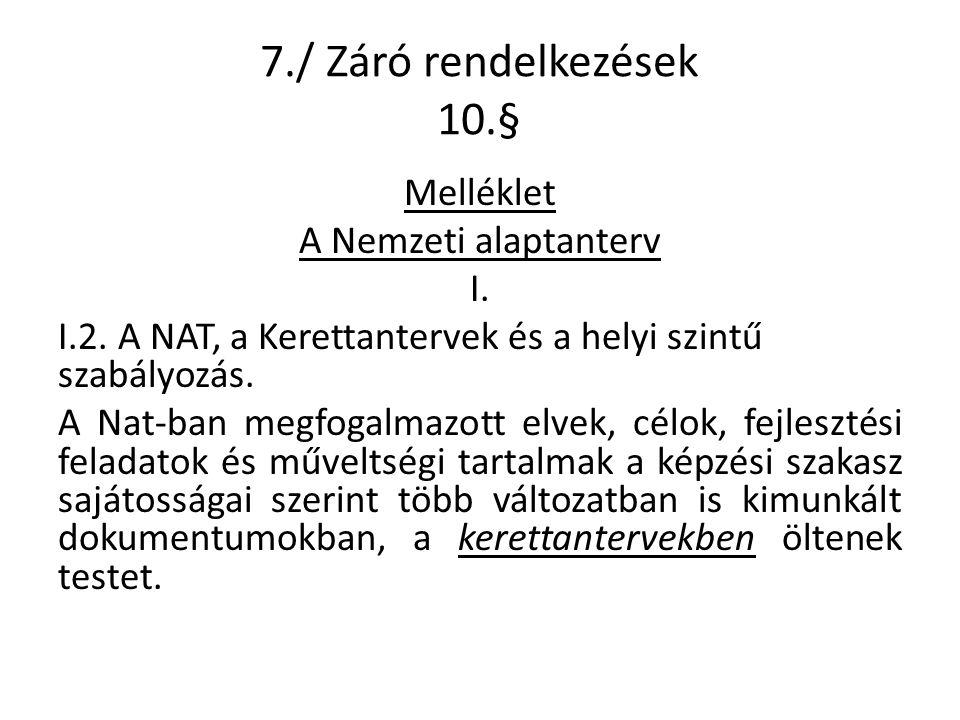 7./ Záró rendelkezések 10.§ Melléklet A Nemzeti alaptanterv I.