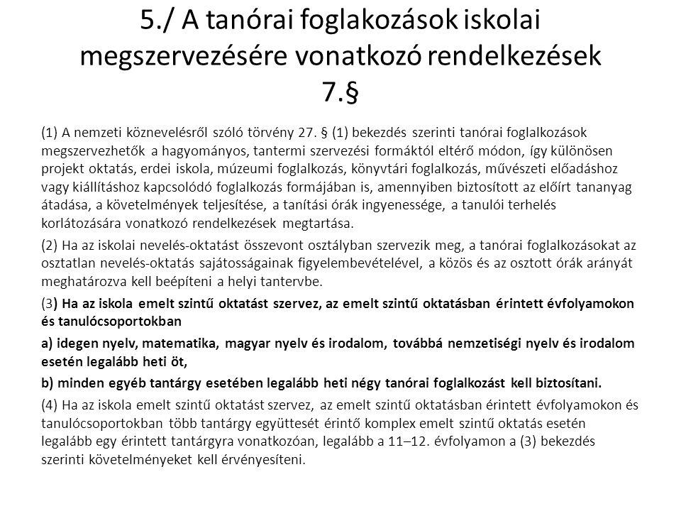 6./ A tanulók heti és napi terhelésének korlátozására vonatkozó rendelkezések 8.-9.§ (1) A tanuló kötelező és választható tanítási óráinak száma – ha e rendelet másképp nem rendelkezik – egy tanítási napon nem lehet több a) hat tanítási óránál az első–harmadik évfolyamon, b) hét tanítási óránál a negyedik évfolyamon, c) hét tanítási óránál az ötödik–nyolcadik évfolyamon, d) nyolc tanítási óránál a kilencedik–tizenkettedik évfolyamon.
