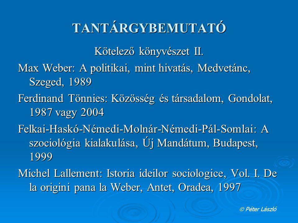 TANTÁRGYBEMUTATÓ Kötelező könyvészet II. Max Weber: A politikai, mint hivatás, Medvetánc, Szeged, 1989 Ferdinand Tönnies: Közösség és társadalom, Gond