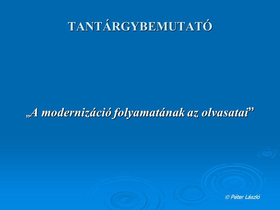 """TANTÁRGYBEMUTATÓ """" A modernizáció folyamatának az olvasatai """"  Péter László"""