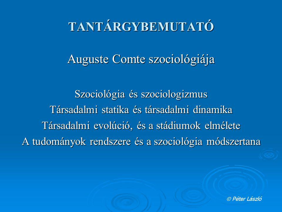 TANTÁRGYBEMUTATÓ Auguste Comte szociológiája Szociológia és szociologizmus Társadalmi statika és társadalmi dinamika Társadalmi evolúció, és a stádium