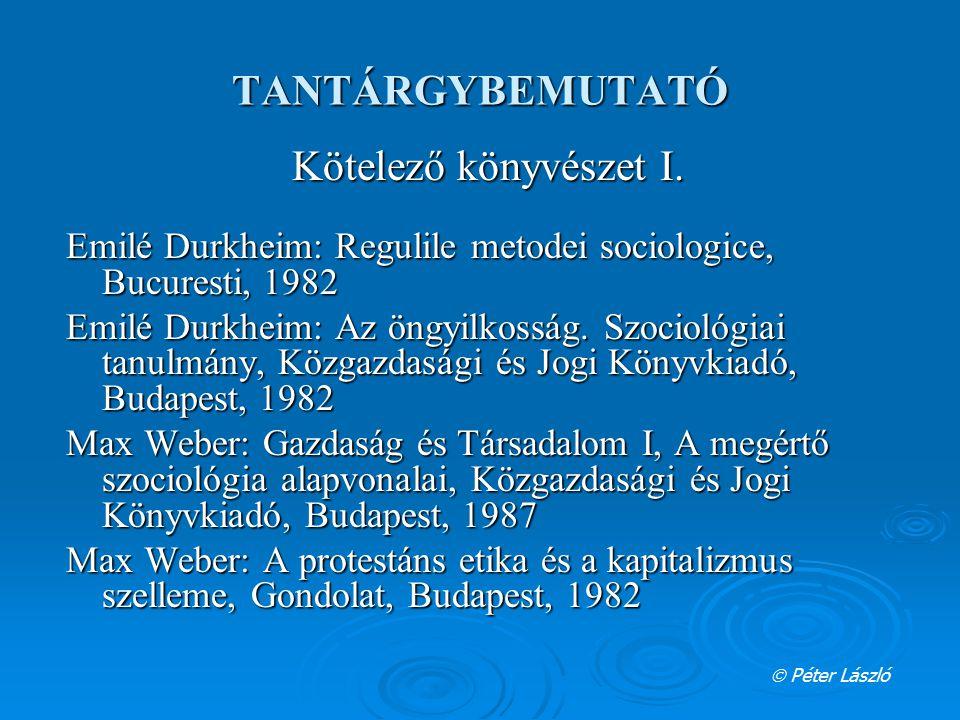 TANTÁRGYBEMUTATÓ Kötelező könyvészet I. Emilé Durkheim: Regulile metodei sociologice, Bucuresti, 1982 Emilé Durkheim: Az öngyilkosság. Szociológiai ta