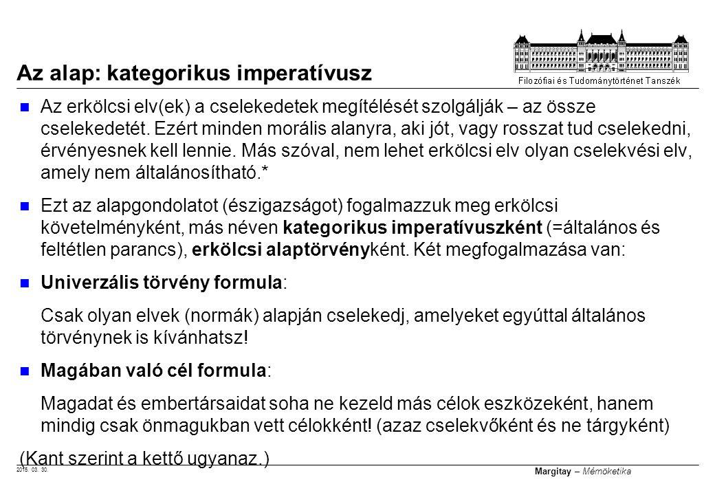 2015. 03. 30. Margitay – Mérnöketika Az erkölcsi elv(ek) a cselekedetek megítélését szolgálják – az össze cselekedetét. Ezért minden morális alanyra,