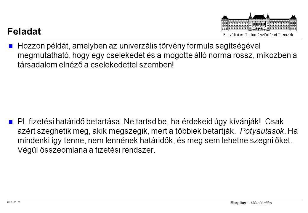 2015. 03. 30. Margitay – Mérnöketika Hozzon példát, amelyben az univerzális törvény formula segítségével megmutatható, hogy egy cselekedet és a mögött
