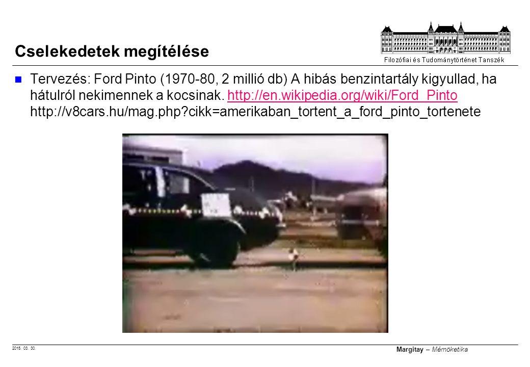 2015. 03. 30. Margitay – Mérnöketika Tervezés: Ford Pinto (1970-80, 2 millió db) A hibás benzintartály kigyullad, ha hátulról nekimennek a kocsinak. h