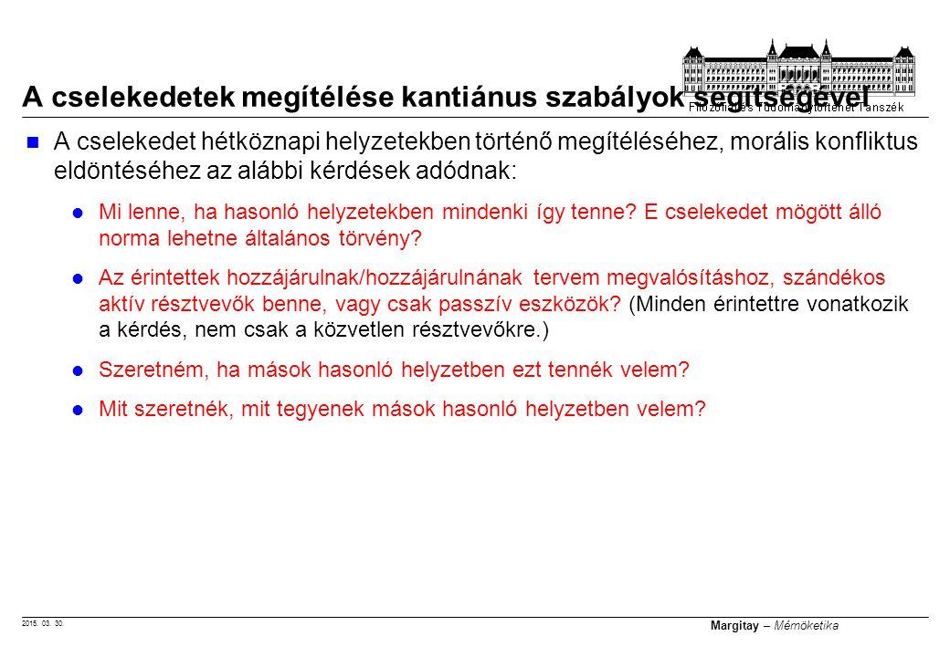2015. 03. 30. Margitay – Mérnöketika A cselekedet hétköznapi helyzetekben történő megítéléséhez, morális konfliktus eldöntéséhez az alábbi kérdések ad