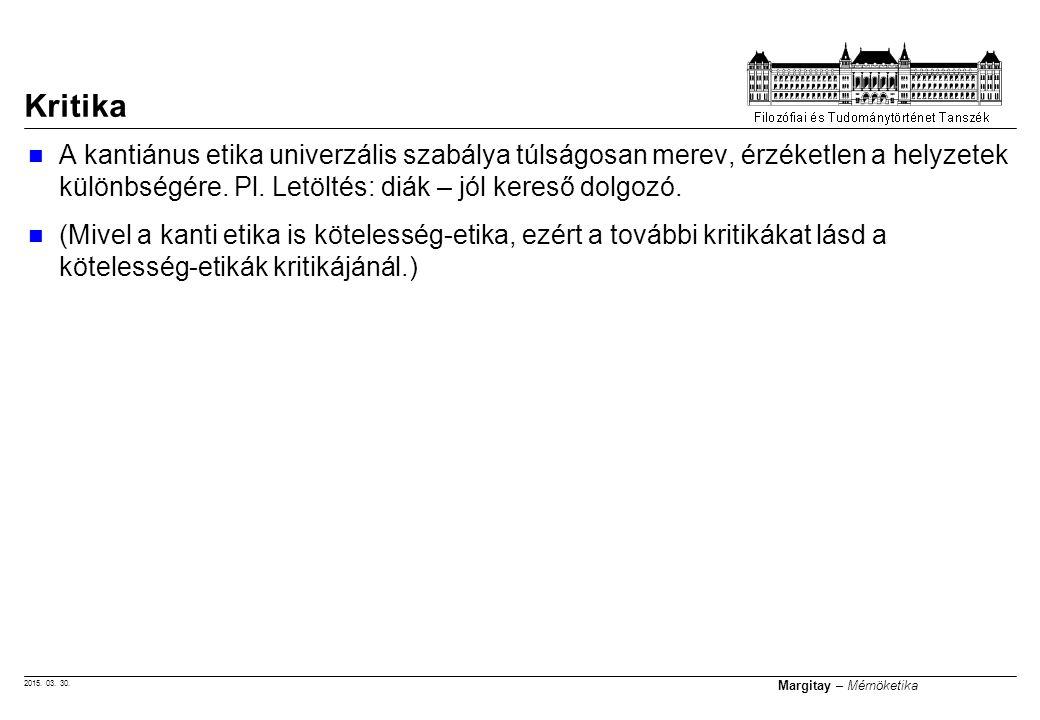 2015. 03. 30. Margitay – Mérnöketika A kantiánus etika univerzális szabálya túlságosan merev, érzéketlen a helyzetek különbségére. Pl. Letöltés: diák