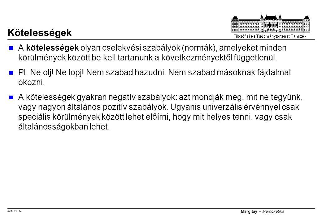 2015. 03. 30. Margitay – Mérnöketika A kötelességek olyan cselekvési szabályok (normák), amelyeket minden körülmények között be kell tartanunk a követ