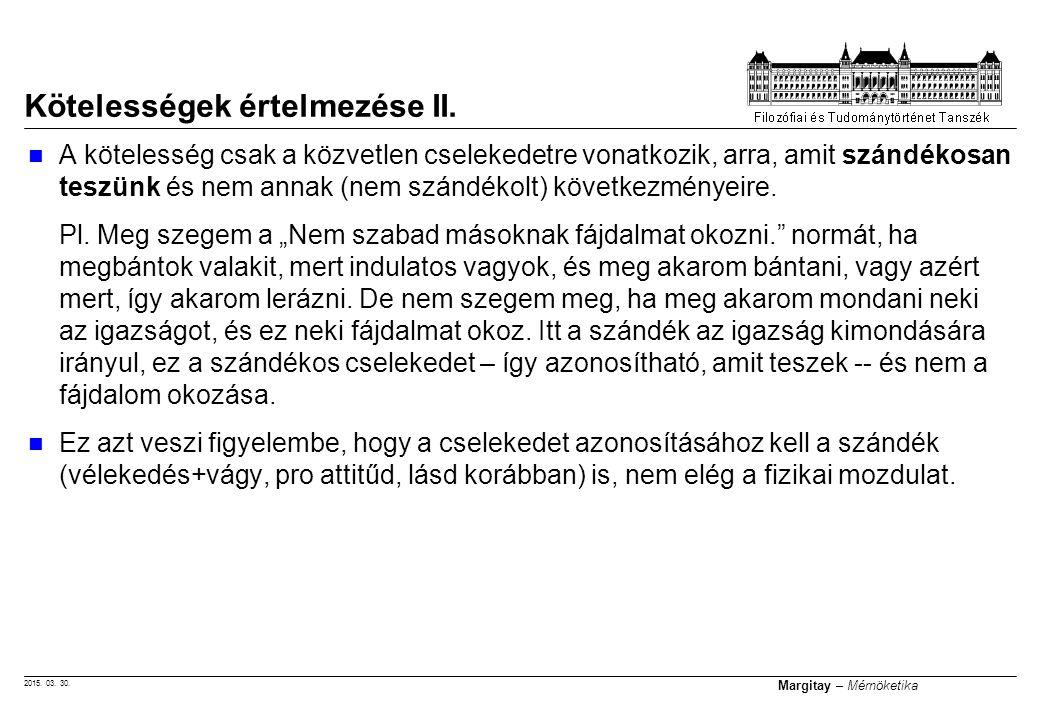 2015. 03. 30. Margitay – Mérnöketika A kötelesség csak a közvetlen cselekedetre vonatkozik, arra, amit szándékosan teszünk és nem annak (nem szándékol