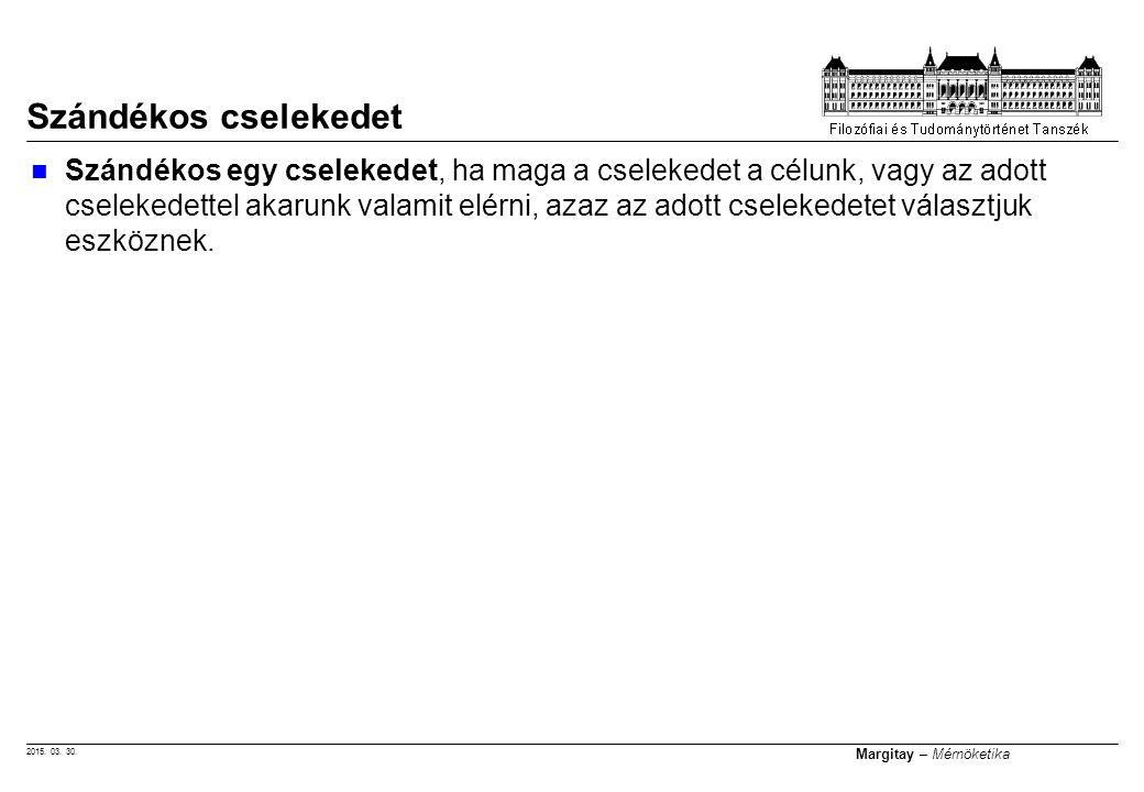 2015. 03. 30. Margitay – Mérnöketika Szándékos egy cselekedet, ha maga a cselekedet a célunk, vagy az adott cselekedettel akarunk valamit elérni, azaz
