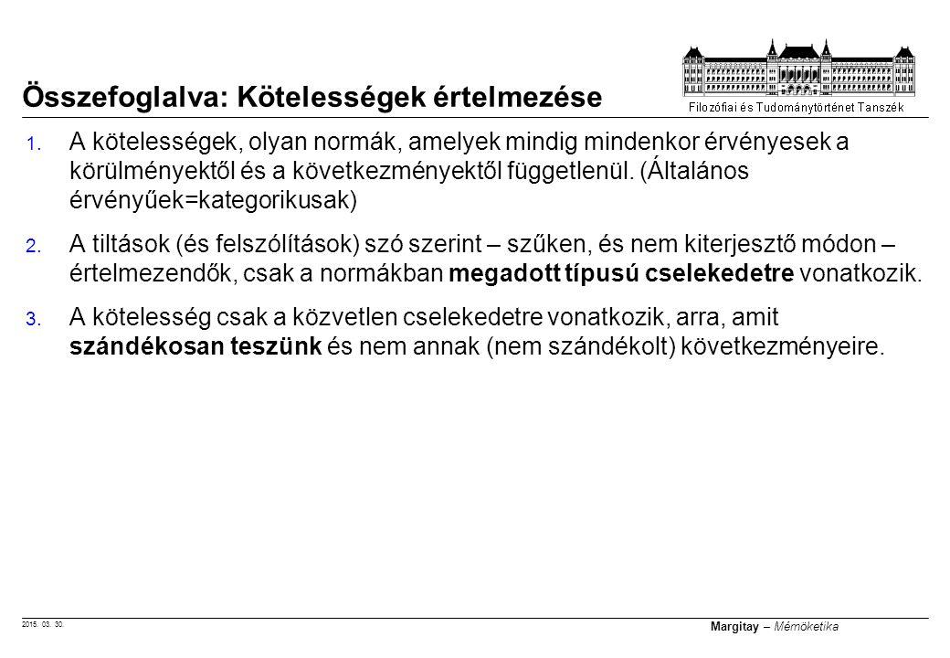 2015. 03. 30. Margitay – Mérnöketika 1. A kötelességek, olyan normák, amelyek mindig mindenkor érvényesek a körülményektől és a következményektől függ