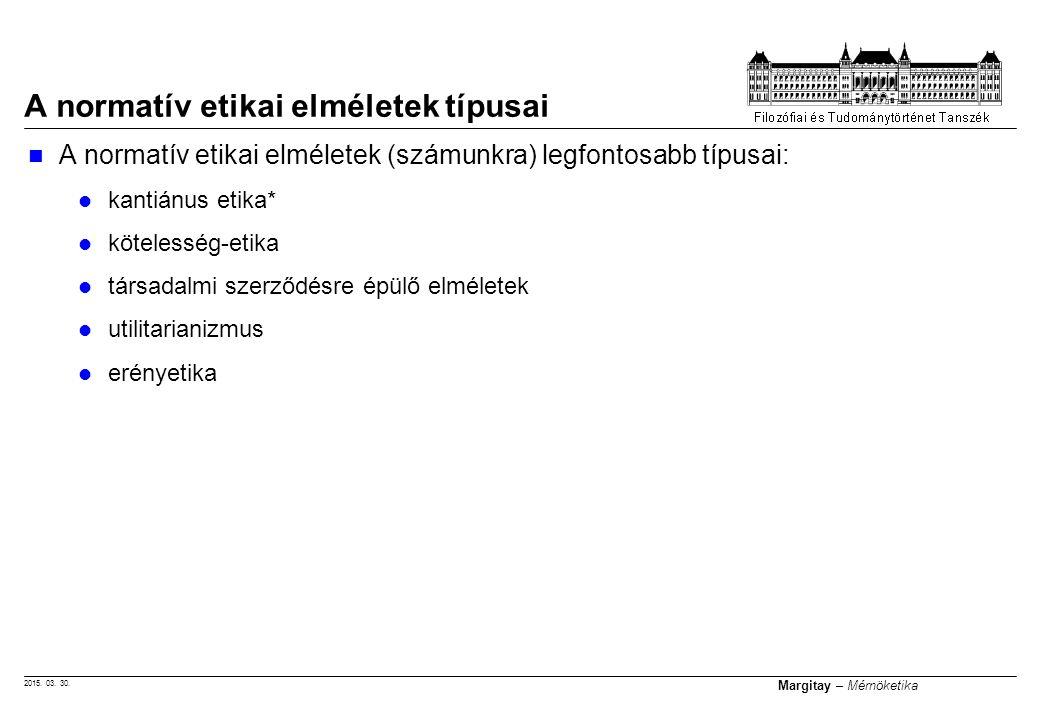 2015. 03. 30. Margitay – Mérnöketika A normatív etikai elméletek (számunkra) legfontosabb típusai: kantiánus etika* kötelesség-etika társadalmi szerző
