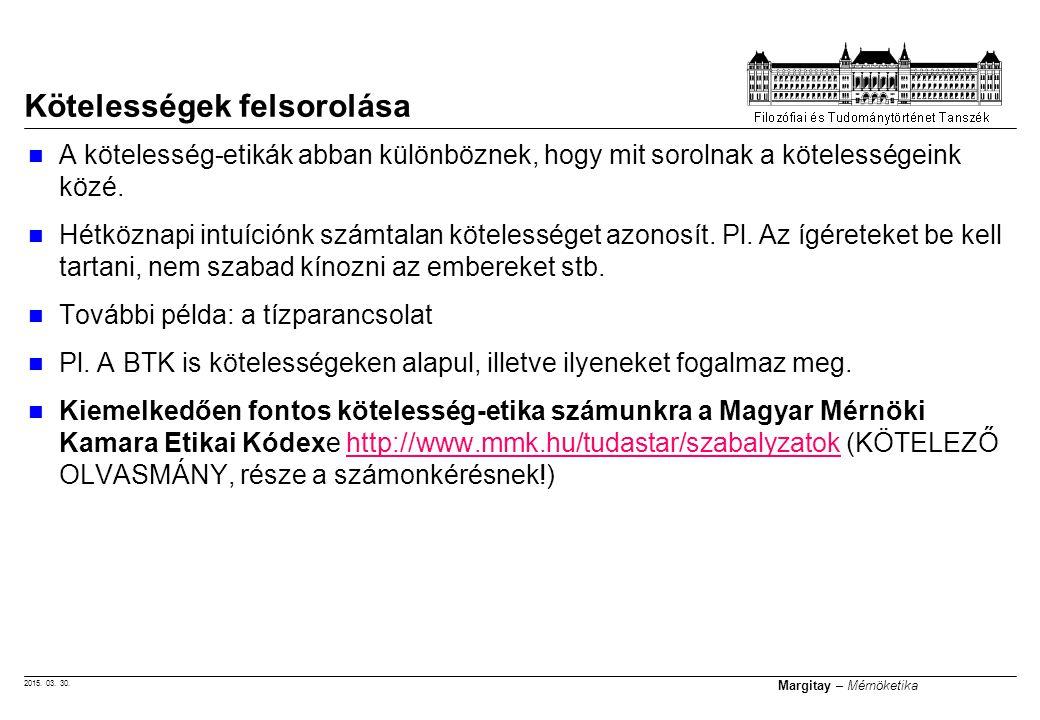 2015. 03. 30. Margitay – Mérnöketika A kötelesség-etikák abban különböznek, hogy mit sorolnak a kötelességeink közé. Hétköznapi intuíciónk számtalan k