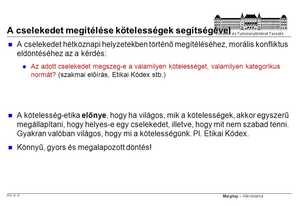 2015. 03. 30. Margitay – Mérnöketika A cselekedet hétköznapi helyzetekben történő megítéléséhez, morális konfliktus eldöntéséhez az a kérdés: Az adott