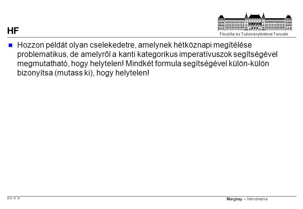 2015. 03. 30. Margitay – Mérnöketika Hozzon példát olyan cselekedetre, amelynek hétköznapi megítélése problematikus, de amelyről a kanti kategorikus i