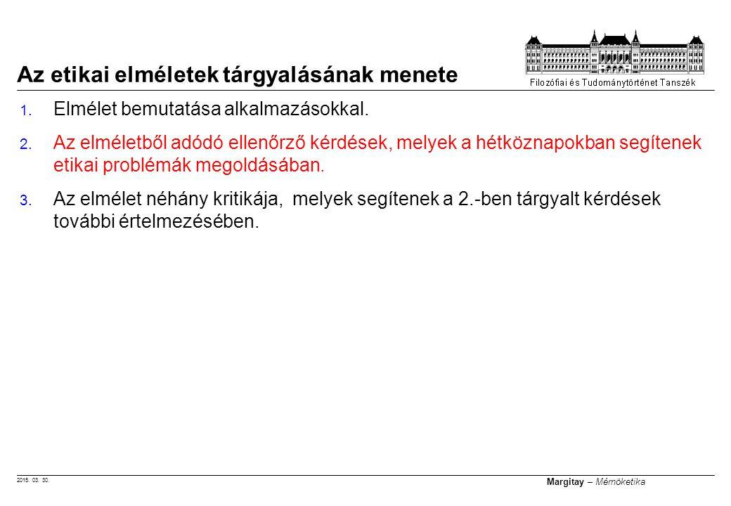 2015. 03. 30. Margitay – Mérnöketika 1. Elmélet bemutatása alkalmazásokkal. 2. Az elméletből adódó ellenőrző kérdések, melyek a hétköznapokban segíten