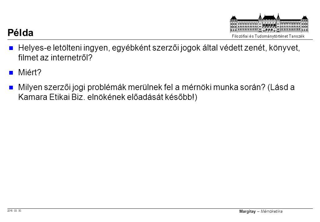 2015. 03. 30. Margitay – Mérnöketika Helyes-e letölteni ingyen, egyébként szerzői jogok által védett zenét, könyvet, filmet az internetről? Miért? Mil