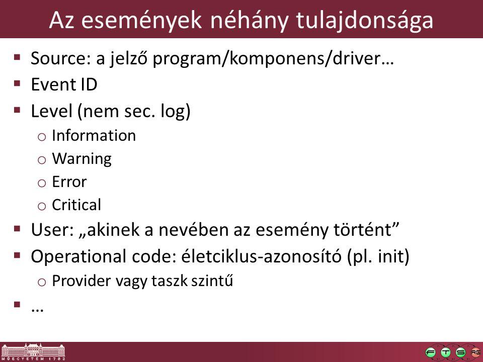 Az események néhány tulajdonsága  Source: a jelző program/komponens/driver…  Event ID  Level (nem sec.