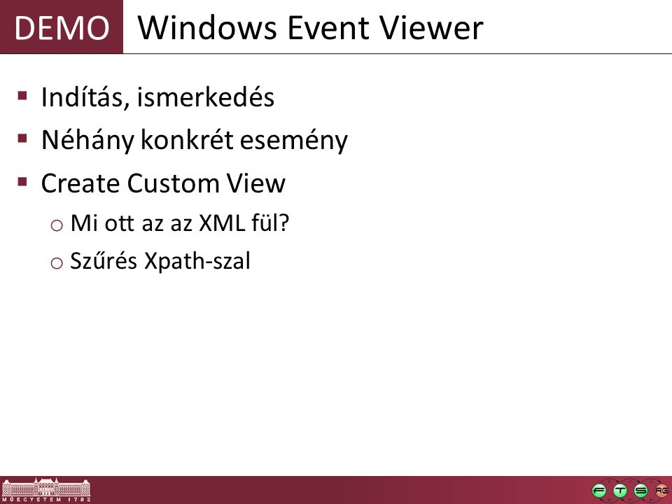 DEMO  Indítás, ismerkedés  Néhány konkrét esemény  Create Custom View o Mi ott az az XML fül? o Szűrés Xpath-szal Windows Event Viewer