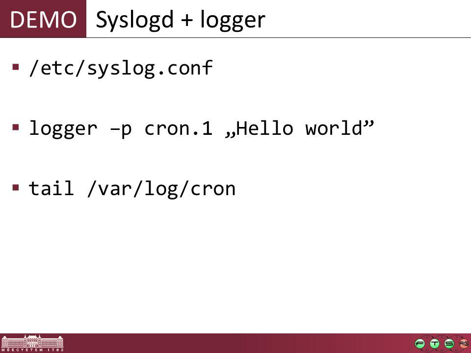 "DEMO  /etc/syslog.conf  logger –p cron.1 ""Hello world  tail /var/log/cron Syslogd + logger"