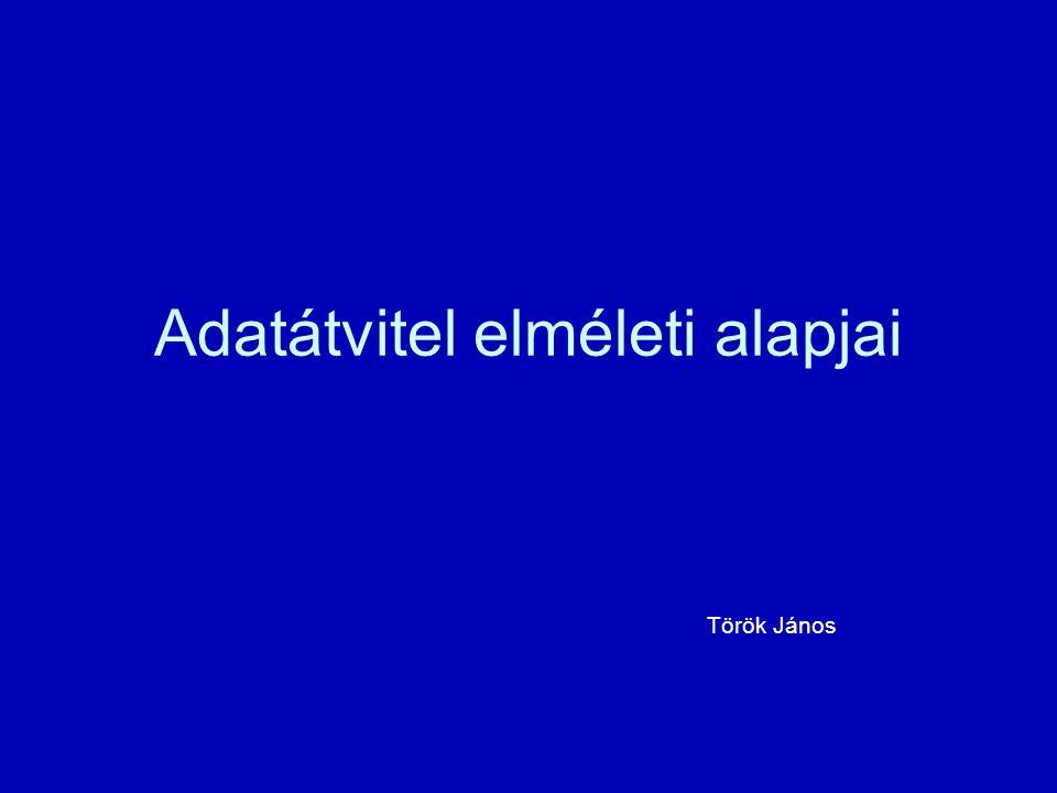 Adatátvitel elméleti alapjai Török János