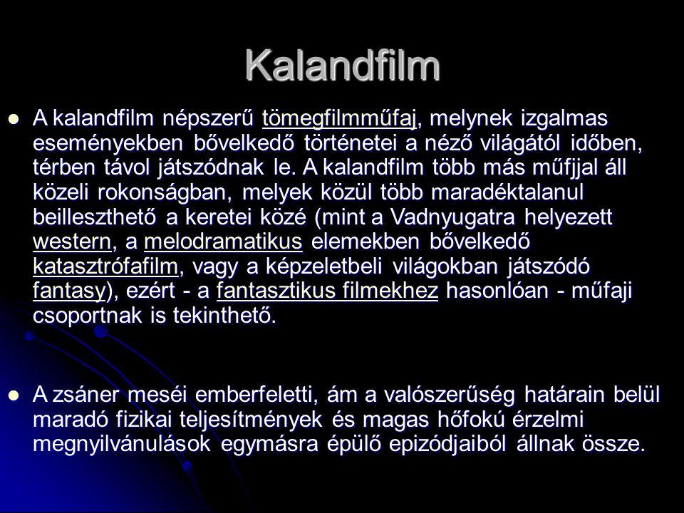 Kalandfilm A kalandfilm népszerű tömegfilmműfaj, melynek izgalmas eseményekben bővelkedő történetei a néző világától időben, térben távol játszódnak le.